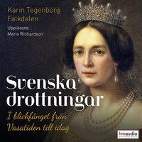 Svenska drottningar. I blickfånget från Vasatiden till idag - Karin Tegenborg Falkdalen