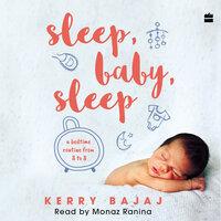 Sleep, Baby, Sleep - Kerry Bajaj
