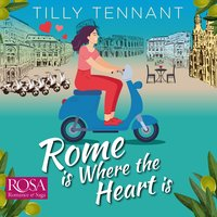 Rome is where the Heart is - Tilly Tennant