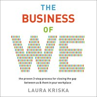 The Business of We: The Proven Three-Step Process for Closing the Gap Between Us and Them in Your Workplace - Laura Kriska