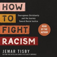 How to Fight Racism: Courageous Christianity and the Journey Toward Racial Justice - Jemar Tisby