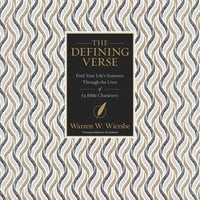 The Defining Verse: Find Your Life's Sentence Through the Lives of 63 Bible Characters - Warren W. Wiersbe
