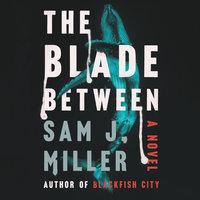 The Blade Between - Sam J. Miller