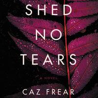 Shed No Tears - Caz Frear