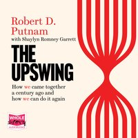 The Upswing: How America Came Together a Century Ago and How We Can Do It Again - Robert D. Putnam