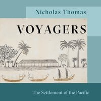 Voyagers: The Settlement of the Pacific - Nicholas Thomas