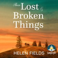 These Lost & Broken Things - Helen Fields