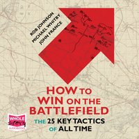 How to Win on the Battlefield: The 25 Key Tactics of All Time