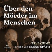 Über den Mörder im Menschen - Bernd Späth