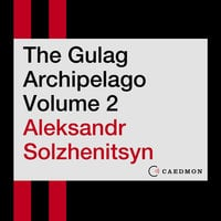 The Gulag Archipelago Volume 2: An Experiment in Literary Investigation - Aleksandr I. Solzhenitsyn