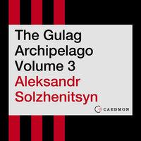 The Gulag Archipelago Volume 3: An Experiment in Literary Investigation - Aleksandr I. Solzhenitsyn