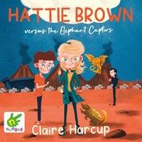 Hattie Brown versus the Elephant Captors - Claire Harcup