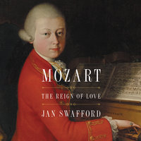 Mozart: The Reign of Love - Jan Swafford