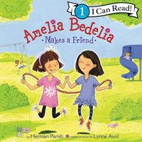 Amelia Bedelia Makes a Friend - Herman Parish