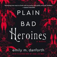 Plain Bad Heroines - Emily M. Danforth