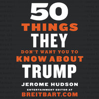 50 Things They Don't Want You to Know About Trump - Jerome Hudson
