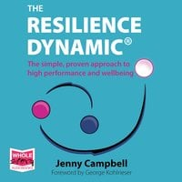 The Resilience Dynamic: The simple, proven approach to high performance and wellbeing - Jenny Campbell