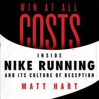 Win at All Costs: Inside Nike Running and Its Culture of Deception - Matt Hart
