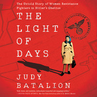 The Light of Days: The Untold Story of Women Resistance Fighters in Hitler's Ghettos - Judy Batalion