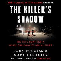 The Killer's Shadow: The FBI's Hunt for a White Supremacist Serial Killer - John E. Douglas, Mark Olshaker