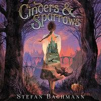 Cinders and Sparrows - Stefan Bachmann