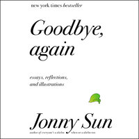 Goodbye, Again: Essays, Reflections, and Illustrations - Jonny Sun