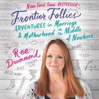 Frontier Follies: Adventures in Marriage and Motherhood in the Middle of Nowhere - Ree Drummond