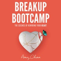 Breakup Bootcamp: The Science of Rewiring Your Heart - Amy Chan