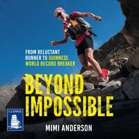 Beyond Impossible: From Reluctant Runner to Guinness World Record Breaker - Mimi Anderson, Lucy Waterlow
