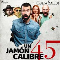 Un jamón calibre 45 - Carlos Salem