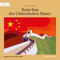 Beim Bau der Chinesischen Mauer - Franz Kafka