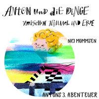 Anton und die Dinge zwischen Himmel und Erde - Nici Mommsen