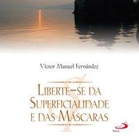Liberte-se da superficialidade e das máscaras - Víctor Manuel Fernández