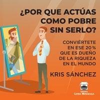 ¿Por qué actúas como pobre sin serlo? - Kris Sánchez