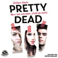 Wenn zwei sich lieben, stirbt die Dritte - Pretty Dead, Band 1 - Stefanie Hasse