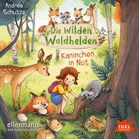 Die wilden Waldhelden. Kaninchen in Not - Andrea Schütze