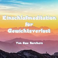Einschlafmeditation für Gewichtsverlust - Uwe Borchers