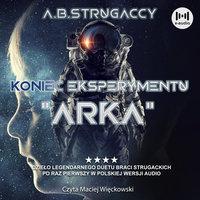 """Koniec eksperymentu """"Arka"""" - Arkadij Strugacki, Borys Strugacki"""