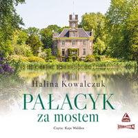 Pałacyk za mostem - Halina Kowalczuk