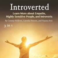 Introverted: Learn More about Empaths, Highly Sensitive People, and Introverts - Camelia Hensen, Vayana Ariz, Cammy Hollows