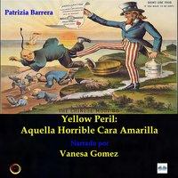 Yellow Peril: Aquella Horrible Cara Amarilla - Patrizia Barrera