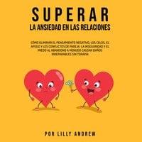 Superar la Ansiedad en las Relaciones - Lilly Andrew