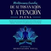 Meditaciones Guiadas de Autosanación y Atención Plena - Academia de Meditación Total