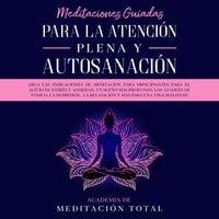Meditaciones Guiadas Para La Atención Plena y Autosanación - Academia de Meditación Total