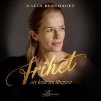 Frihet : att leva sin längtan - Malin Berghagen