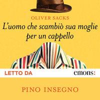L'uomo che scambiò sua moglie per un cappello - Oliver Sacks