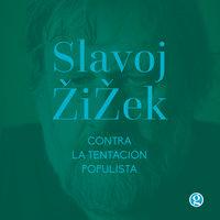 Contra la tentación populista - Slavoj Žižek