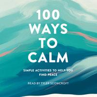 100 Ways to Calm - Adams Media