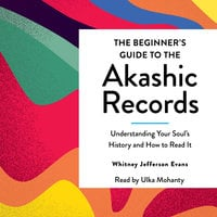 The Beginner's Guide to the Akashic Records - Whitney Jefferson Evans