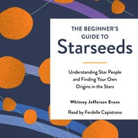 The Beginner's Guide to Starseeds - Whitney Jefferson Evans